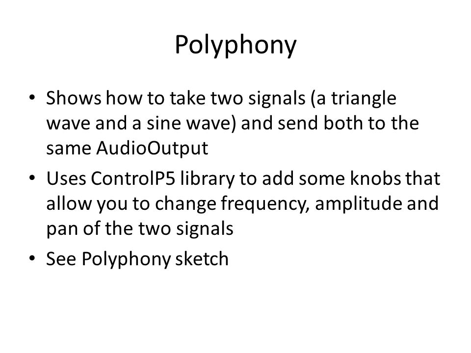 Polyphony Shows how to take two signals (a triangle wave and a sine wave) and send both to the same AudioOutput.
