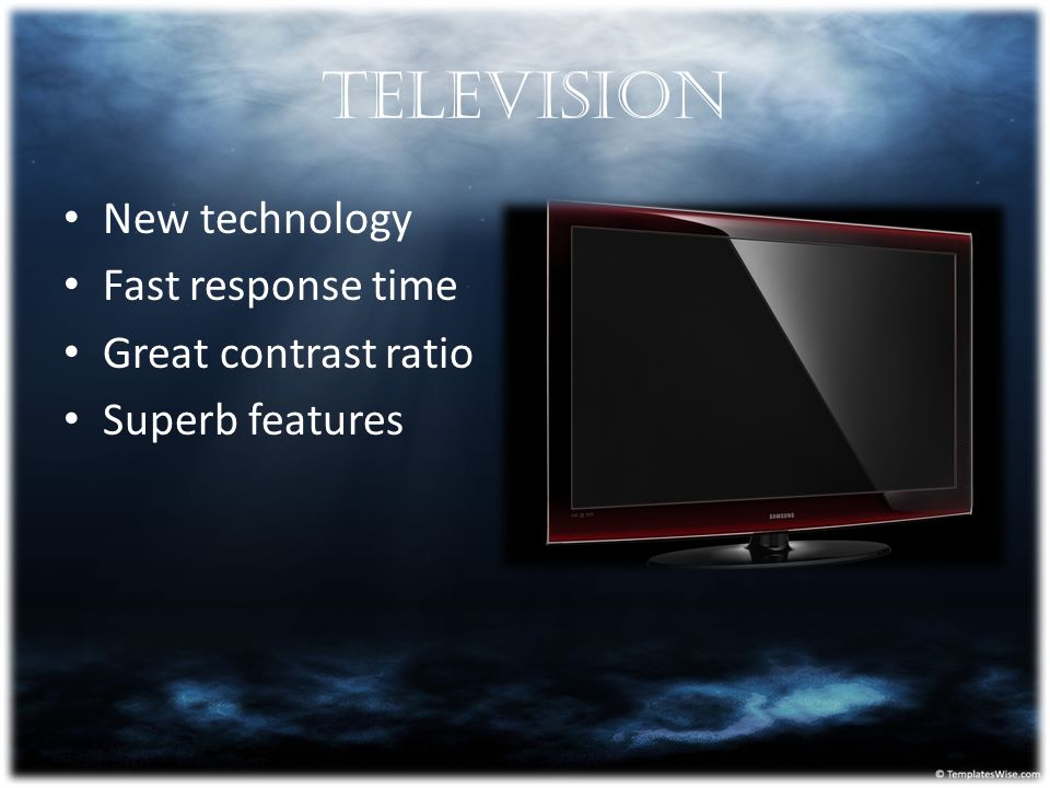 Television New technology Fast response time Great contrast ratio