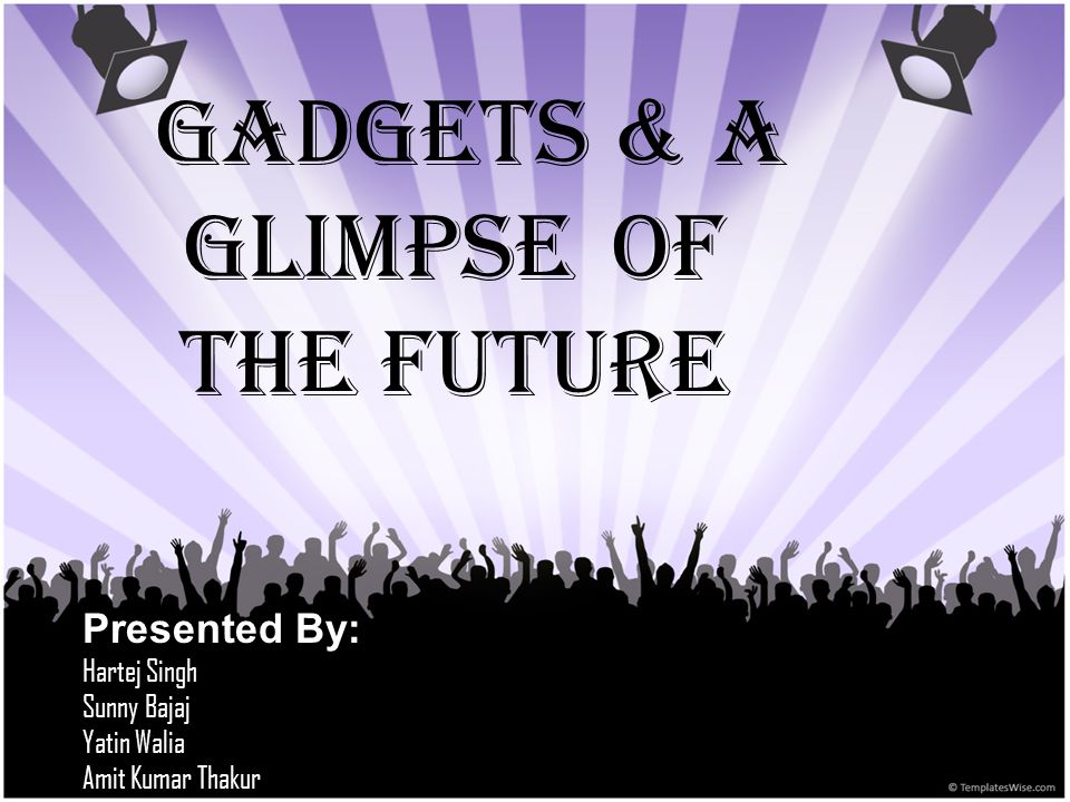 Gadgets & A Glimpse Of The Future