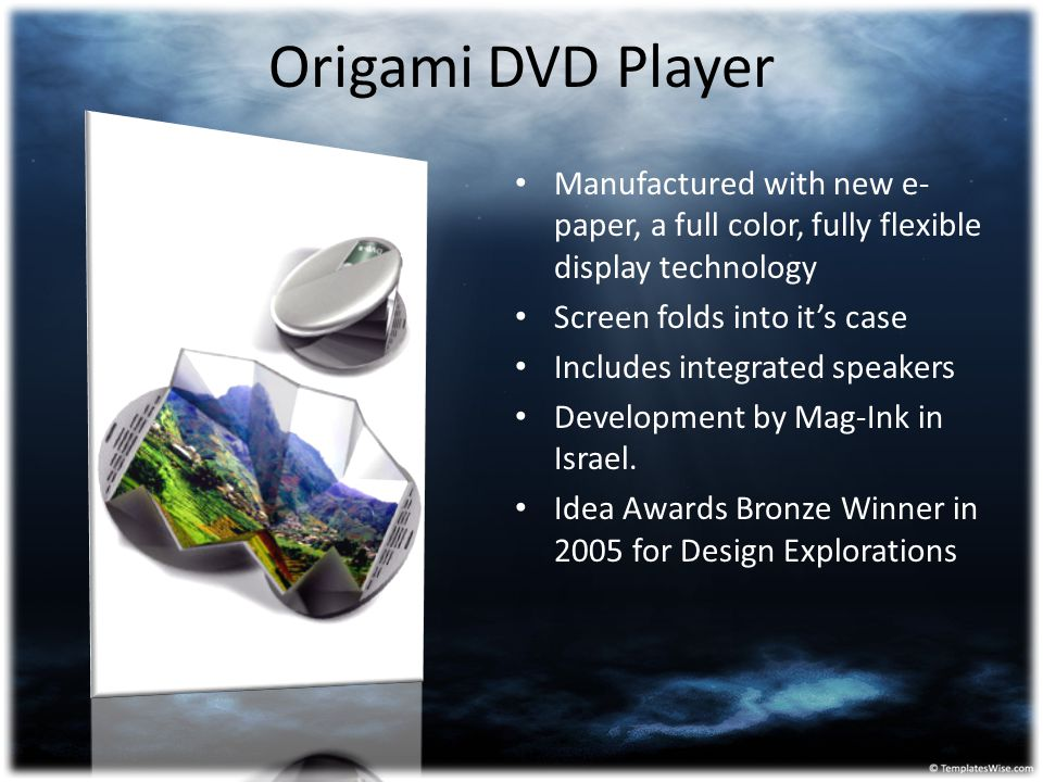 Origami DVD Player Manufactured with new e-paper, a full color, fully flexible display technology. Screen folds into it's case.