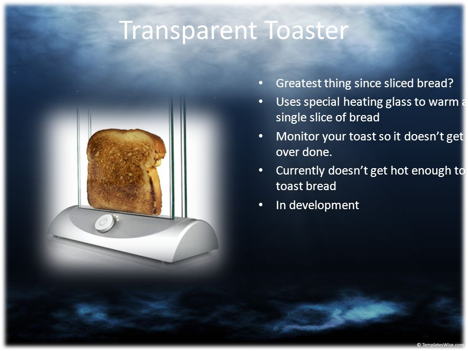 Transparent Toaster Greatest thing since sliced bread