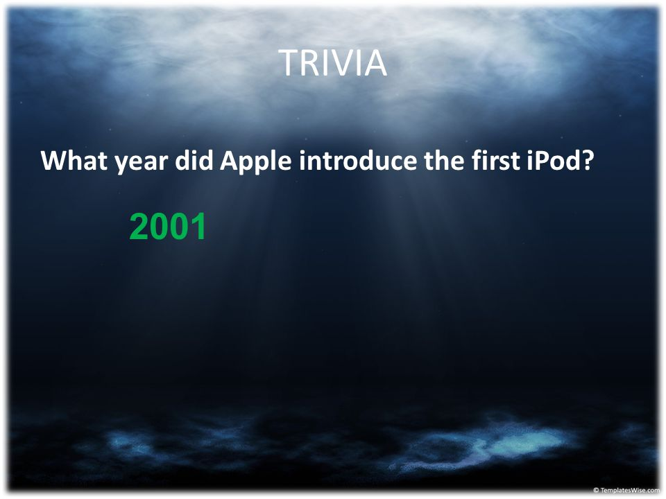TRIVIA What year did Apple introduce the first iPod 2001