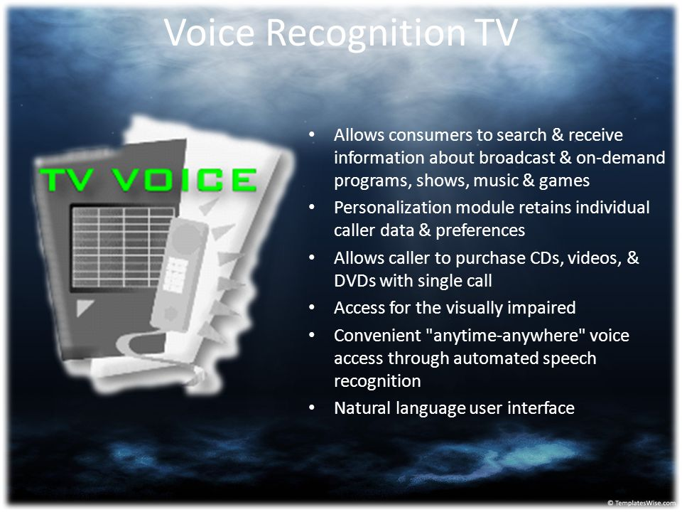 Voice Recognition TV Allows consumers to search & receive information about broadcast & on-demand programs, shows, music & games.