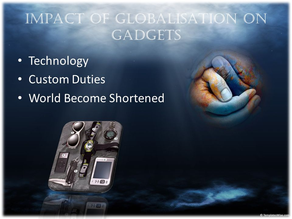 IMPACT OF GLOBALISATION ON GADGETS