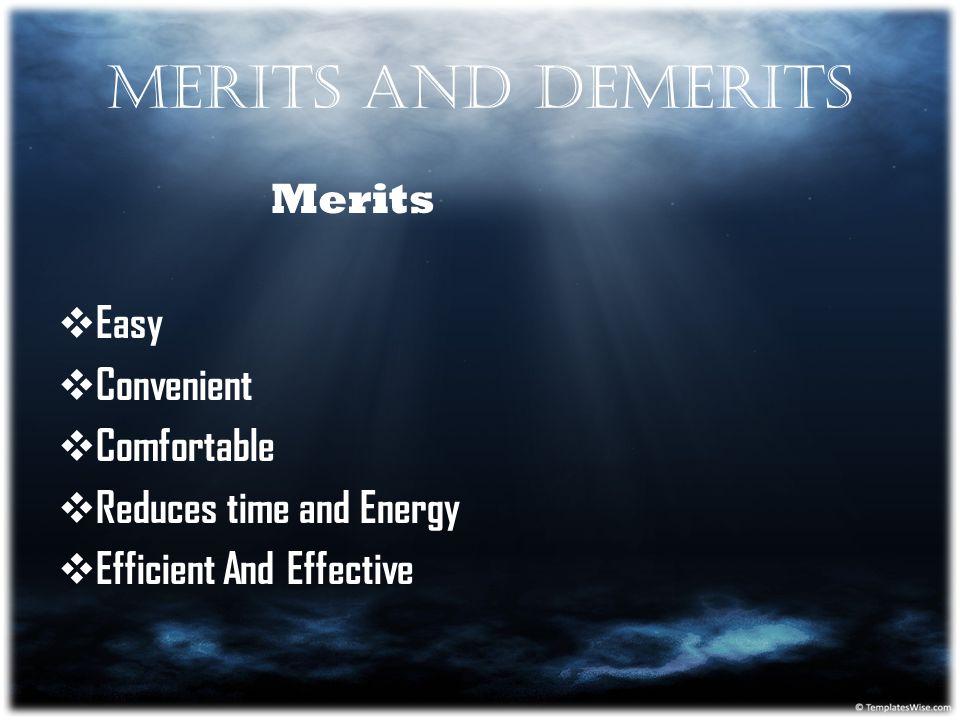 MERITS AND DEMERITS Merits Easy Convenient Comfortable