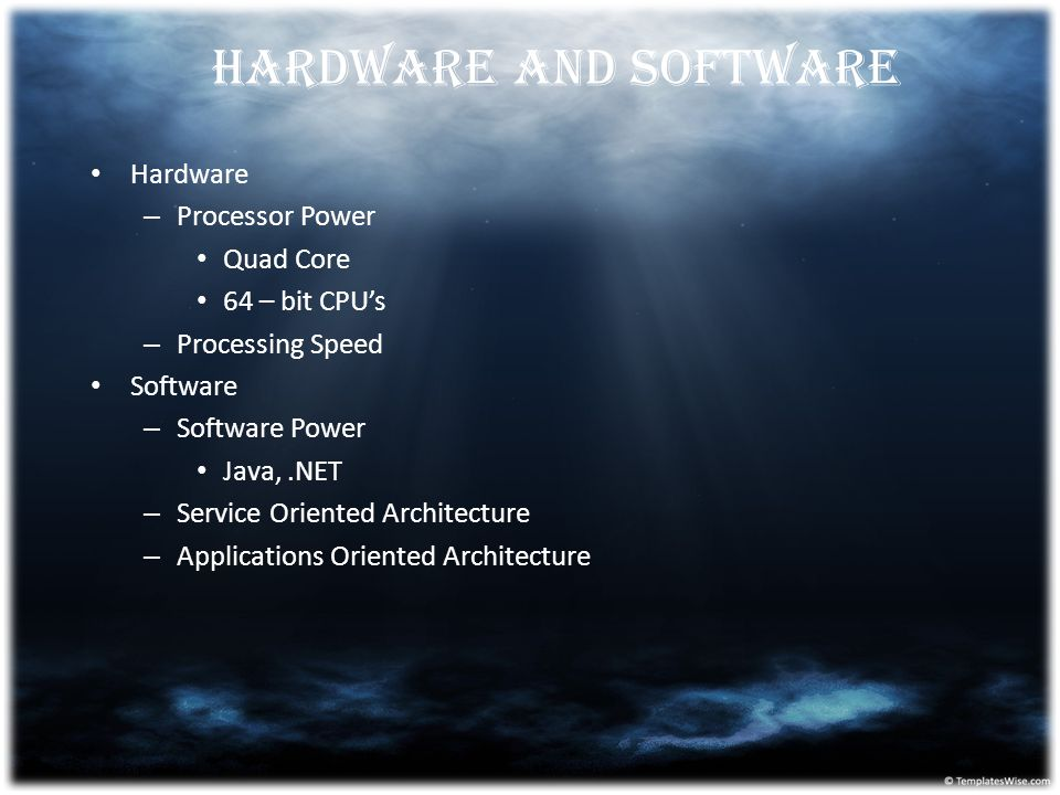 Hardware and Software Hardware Processor Power Quad Core
