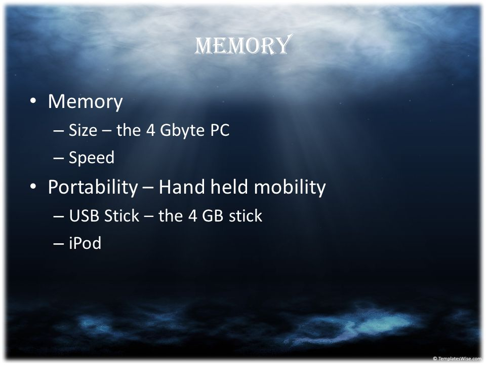 Memory Memory Portability – Hand held mobility Size – the 4 Gbyte PC