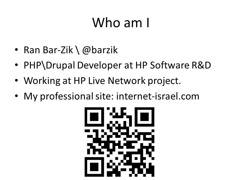Who am I Ran Bar-Zik \ @barzik PHP\Drupal Developer at HP Software R&D