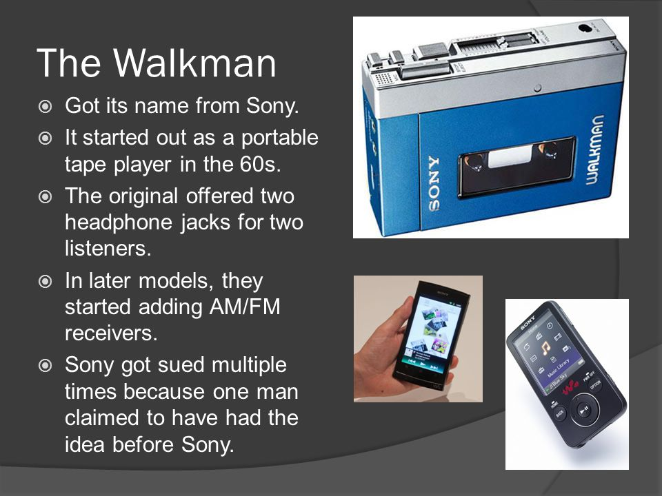 The Walkman Got its name from Sony.