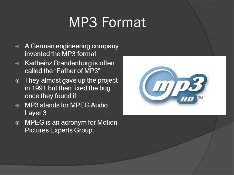 MP3 Format A German engineering company invented the MP3 format.