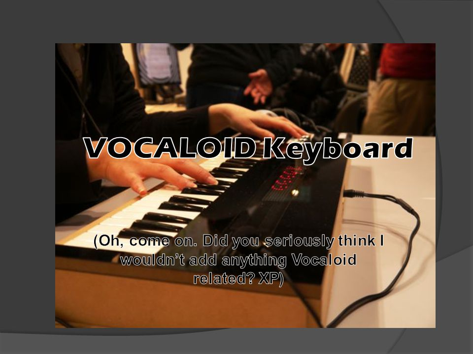 VOCALOID Keyboard (Oh, come on. Did you seriously think I wouldn't add anything Vocaloid related.