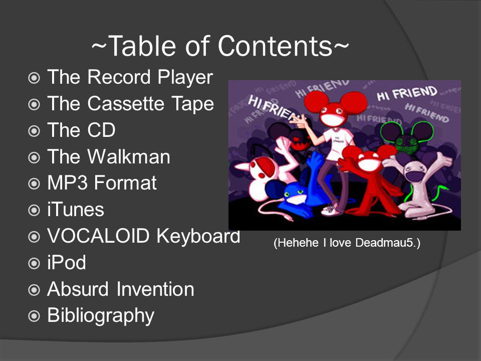 ~Table of Contents~ The Record Player The Cassette Tape The CD