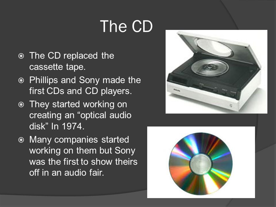 The CD The CD replaced the cassette tape.