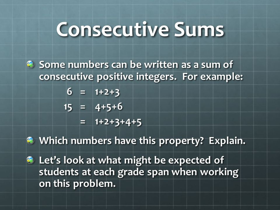 Consecutive Sums Some numbers can be written as a sum of consecutive positive integers. For example:
