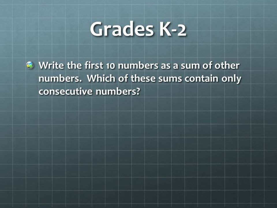 Grades K-2 Write the first 10 numbers as a sum of other numbers.
