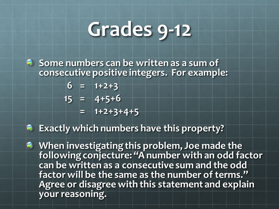 Grades 9-12 Some numbers can be written as a sum of consecutive positive integers. For example: 6 = 1+2+3.