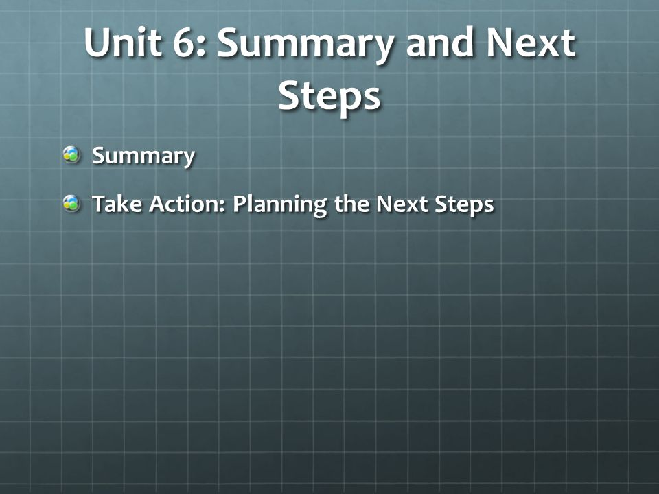Unit 6: Summary and Next Steps