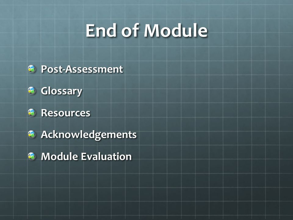 End of Module Post-Assessment Glossary Resources Acknowledgements
