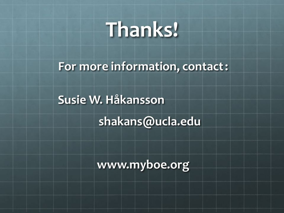 Thanks! For more information, contact : Susie W. Håkansson shakans@ucla.edu www.myboe.org