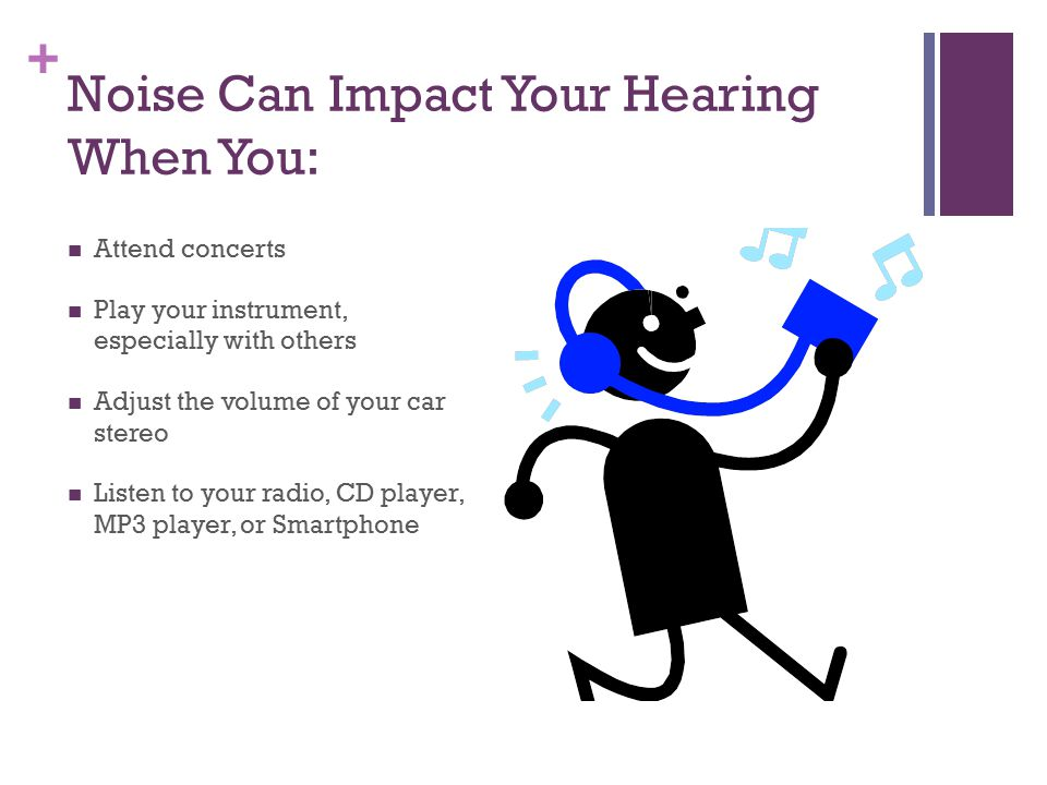 Noise Can Impact Your Hearing When You: