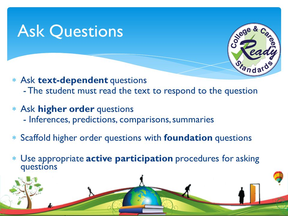 Ask Questions Ask text-dependent questions