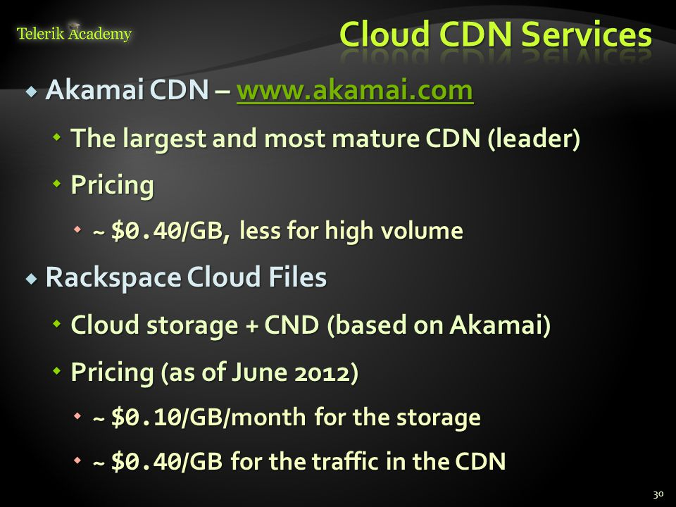 Cloud CDN Services Akamai CDN – www.akamai.com Rackspace Cloud Files