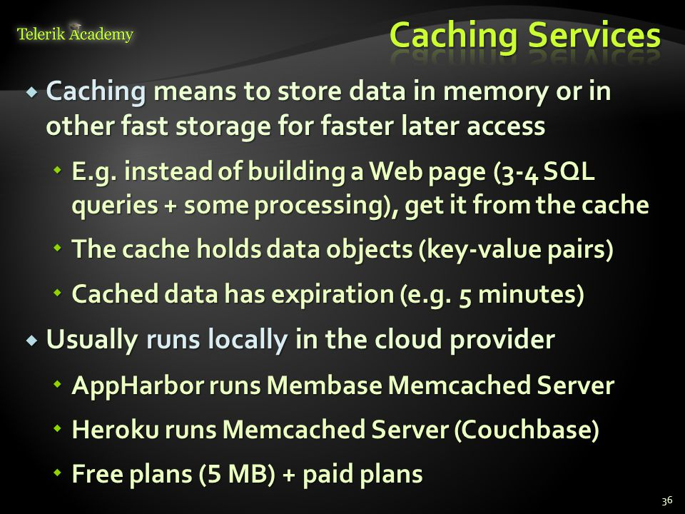 Caching Services Caching means to store data in memory or in other fast storage for faster later access.