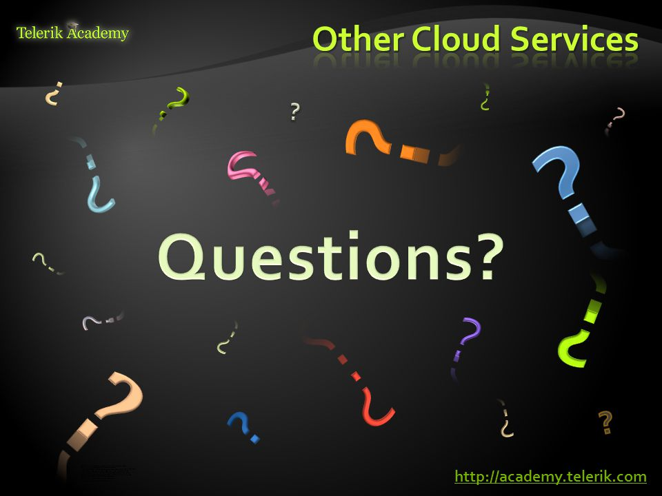 Other Cloud Services http://academy.telerik.com