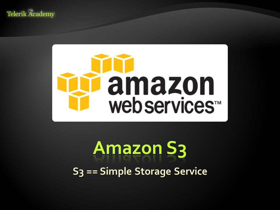 S3 == Simple Storage Service