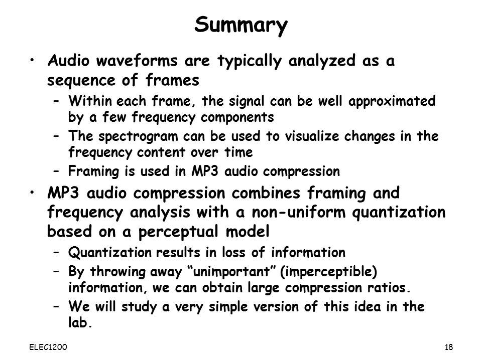 Summary Audio waveforms are typically analyzed as a sequence of frames
