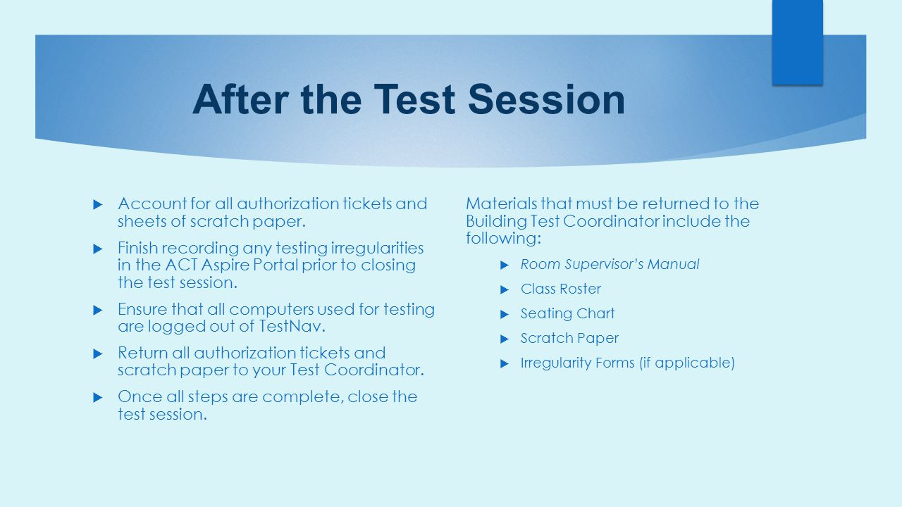 After the Test Session Account for all authorization tickets and sheets of scratch paper.