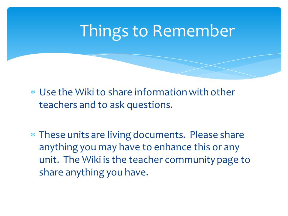 Things to Remember Use the Wiki to share information with other teachers and to ask questions.