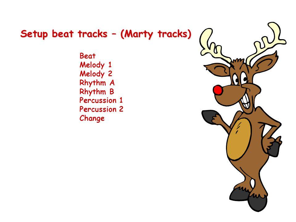Setup beat tracks – (Marty tracks). Beat. Melody 1. Melody 2. Rhythm A