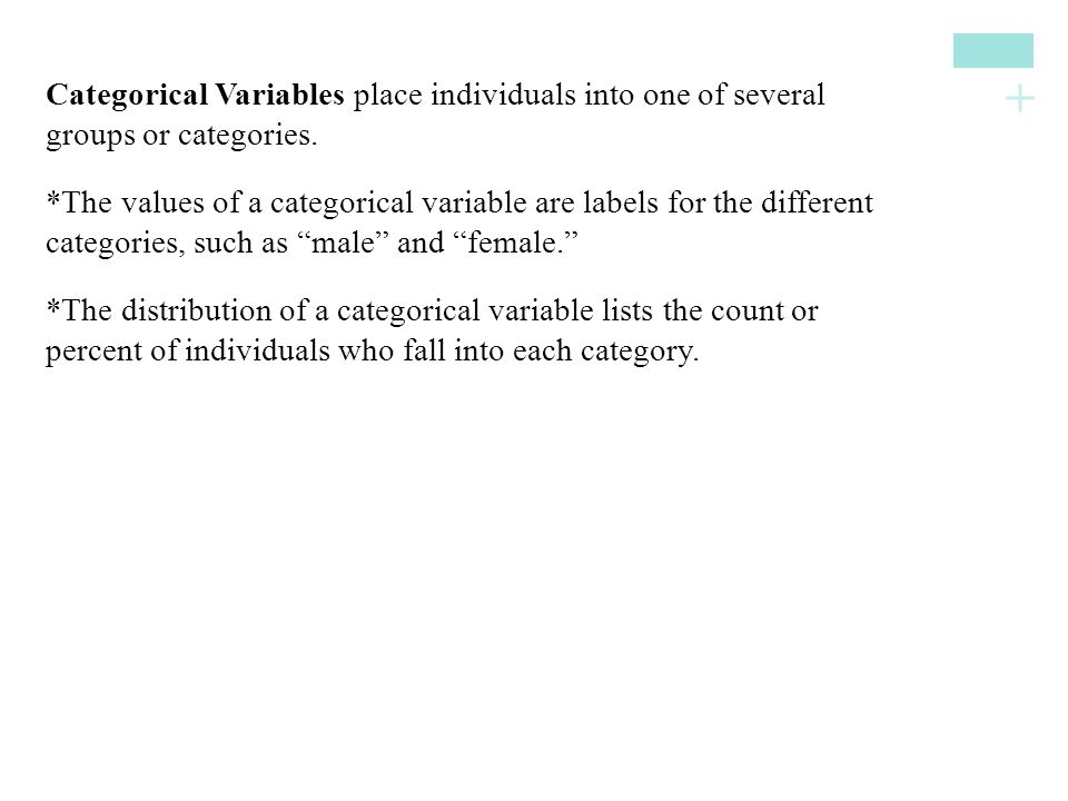 Categorical Variables place individuals into one of several groups or categories.