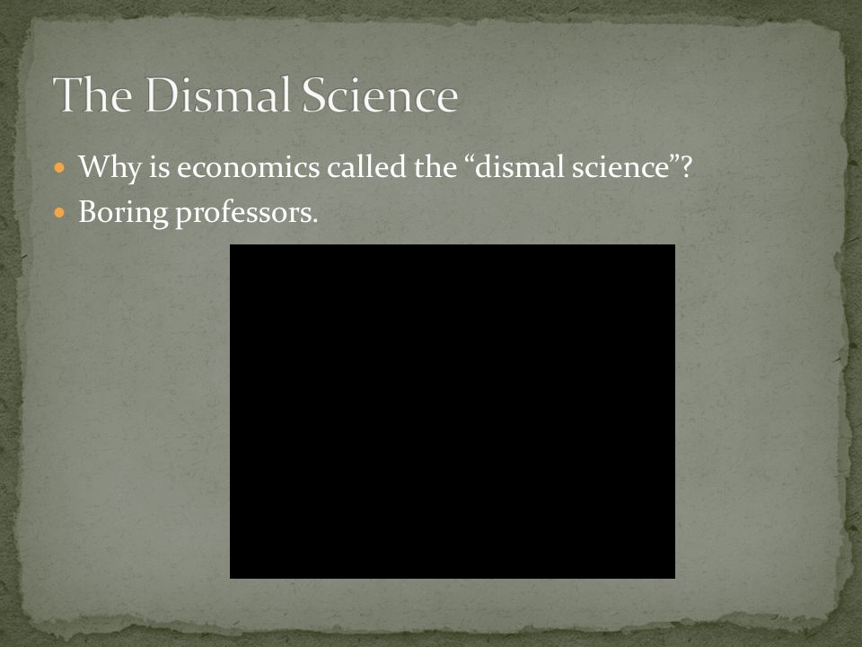 The Dismal Science Why is economics called the dismal science