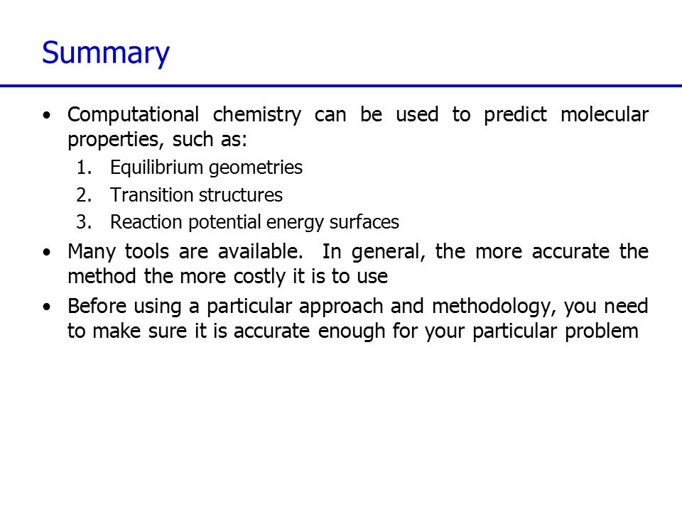 Summary Computational chemistry can be used to predict molecular properties, such as: Equilibrium geometries.