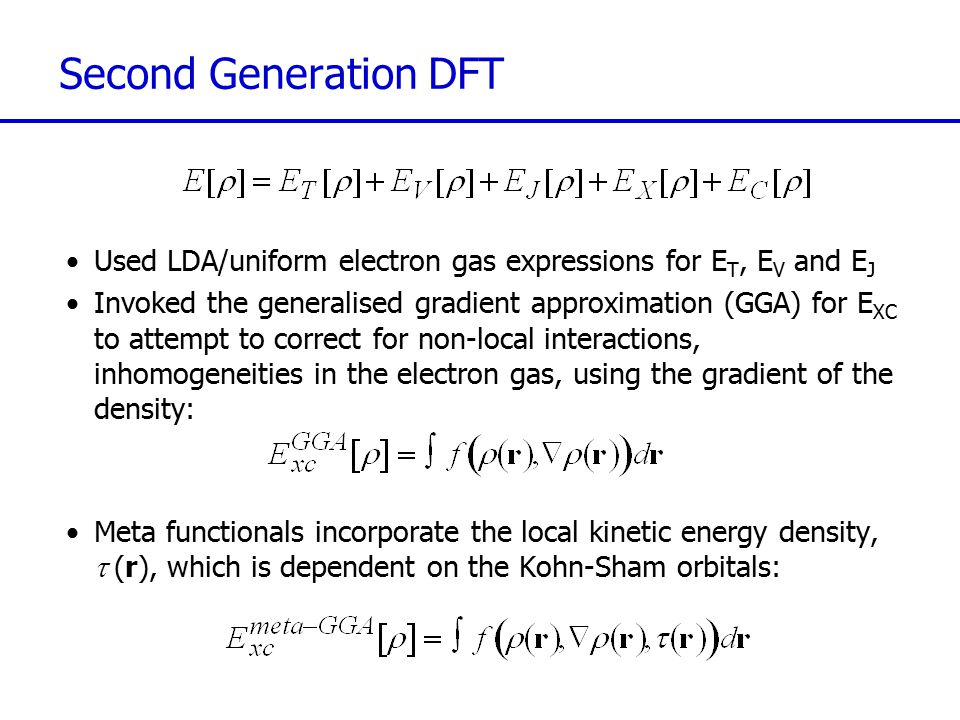 Second Generation DFT Used LDA/uniform electron gas expressions for ET, EV and EJ.
