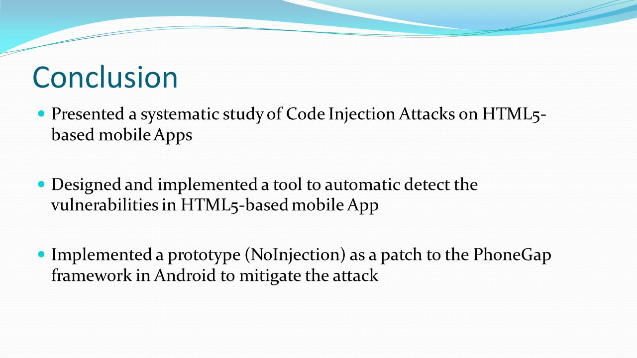 Conclusion Presented a systematic study of Code Injection Attacks on HTML5-based mobile Apps.