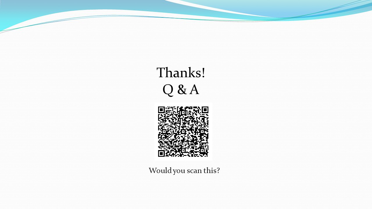 Thanks! Q & A Would you scan this