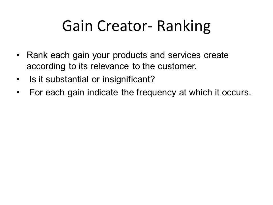 Gain Creator- Ranking Rank each gain your products and services create according to its relevance to the customer.