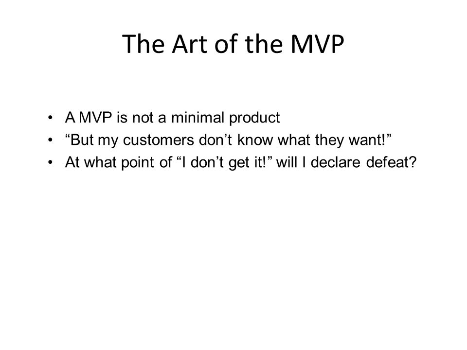 The Art of the MVP A MVP is not a minimal product