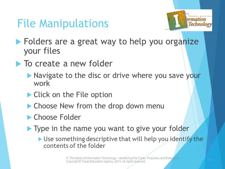 File Manipulations Folders are a great way to help you organize your files. To create a new folder.