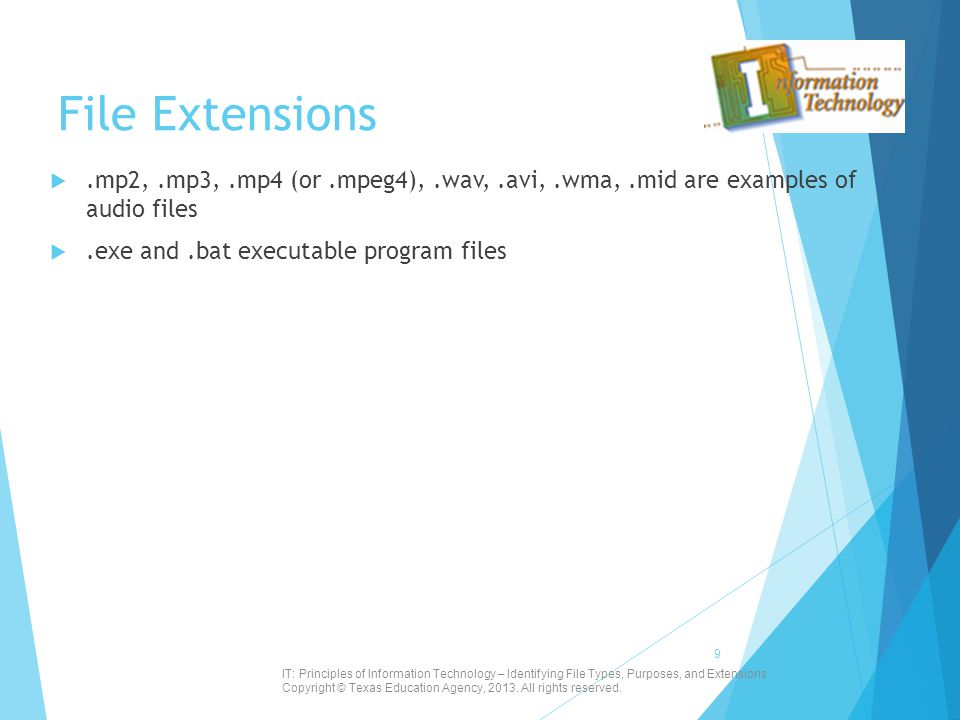 File Extensions .mp2, .mp3, .mp4 (or .mpeg4), .wav, .avi, .wma, .mid are examples of audio files. .exe and .bat executable program files.