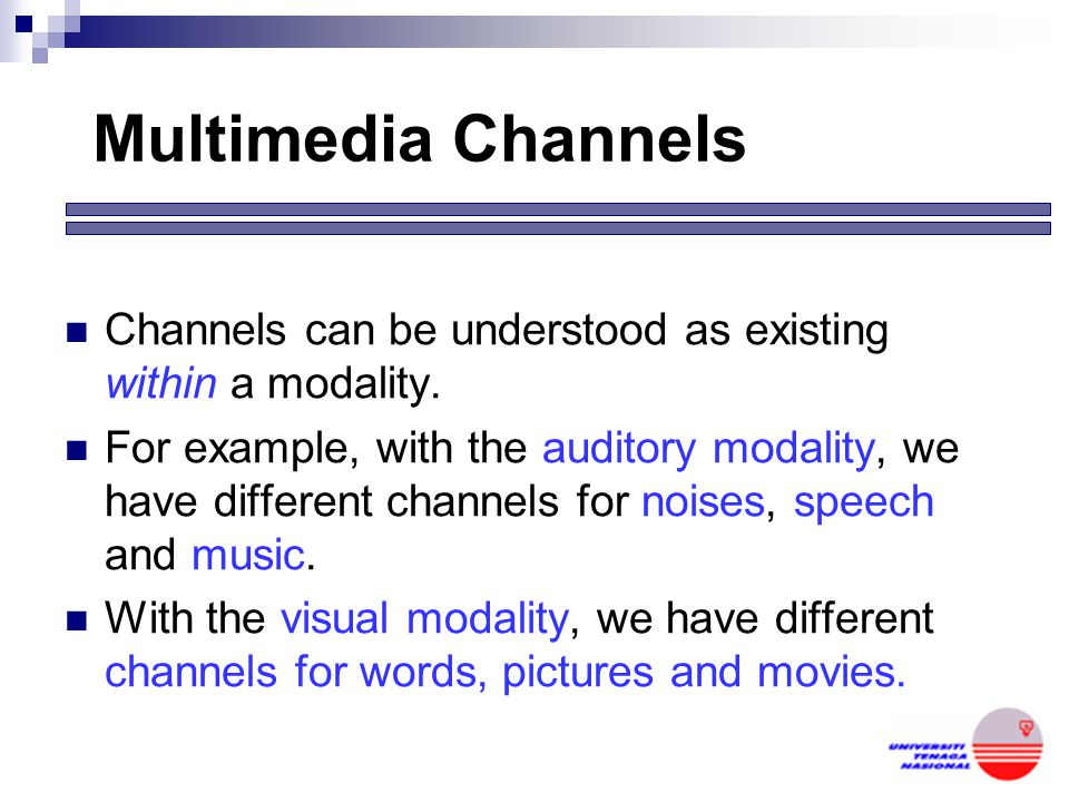 Multimedia Channels Channels can be understood as existing within a modality.