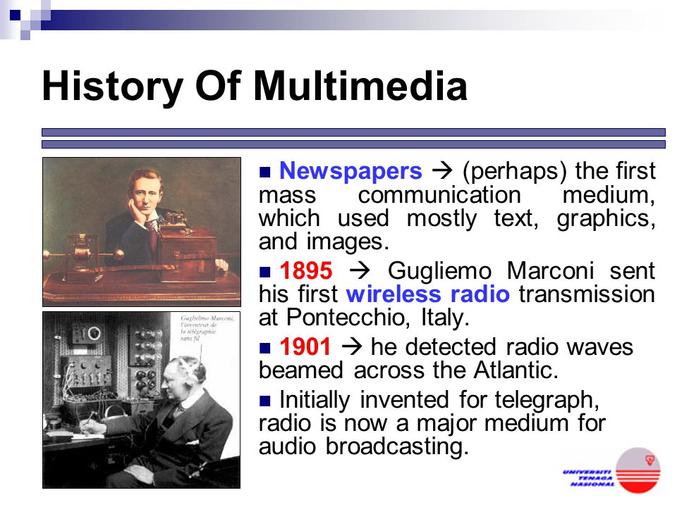 History Of Multimedia Newspapers  (perhaps) the first mass communication medium, which used mostly text, graphics, and images.
