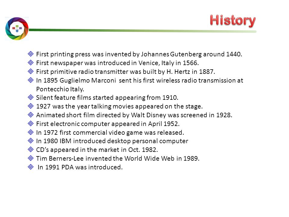 History First printing press was invented by Johannes Gutenberg around 1440. First newspaper was introduced in Venice, Italy in 1566.
