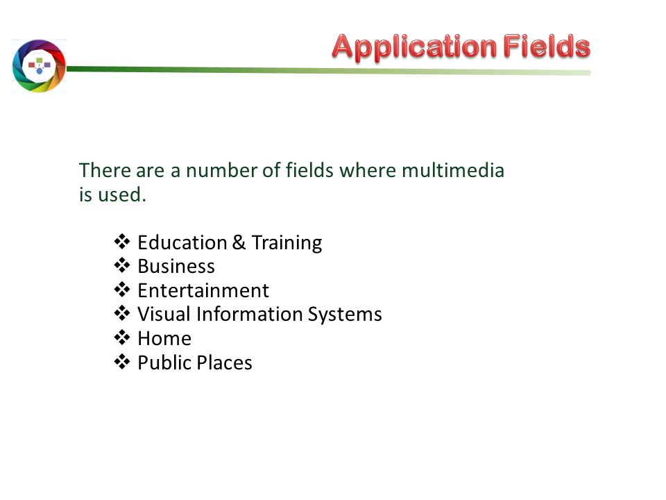 Application Fields There are a number of fields where multimedia is used. Education & Training. Business.