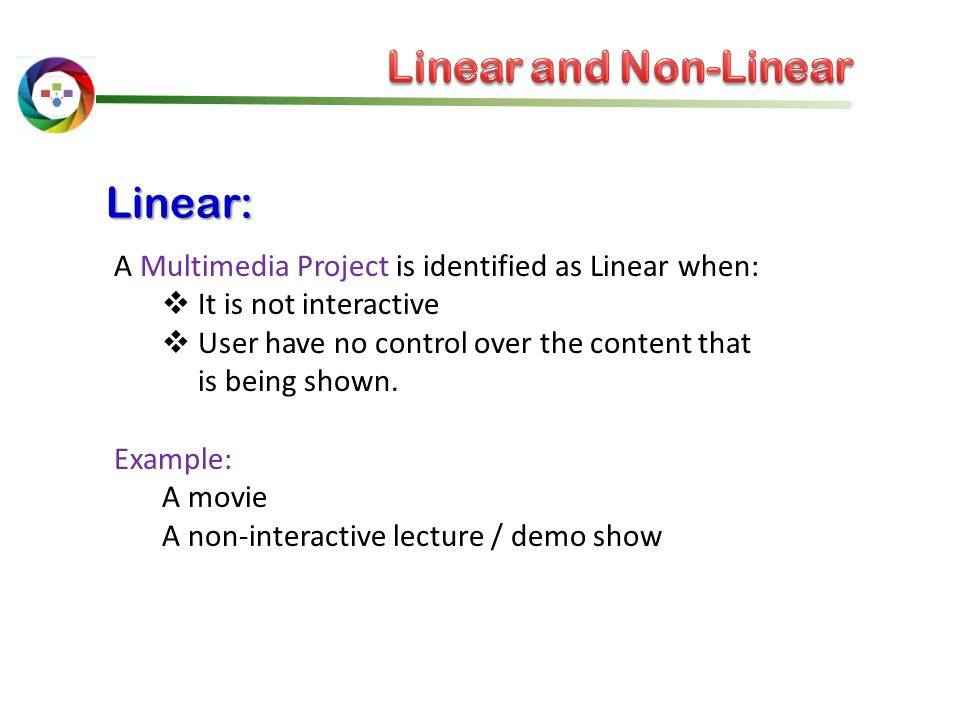 Linear and Non-Linear Linear: