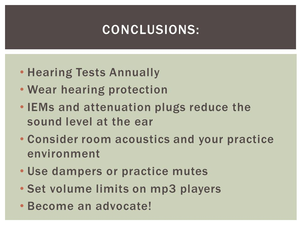 Conclusions: Hearing Tests Annually Wear hearing protection