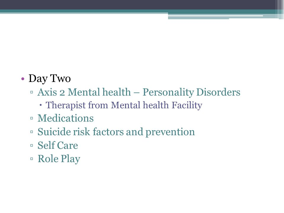 Day Two Axis 2 Mental health – Personality Disorders Medications